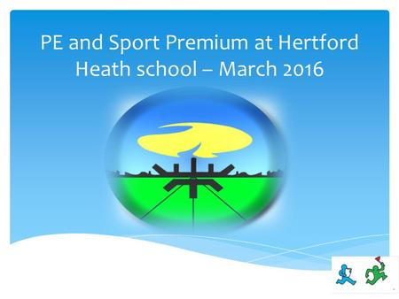 PE and Sport Premium at Hertford Heath school – March 2016.