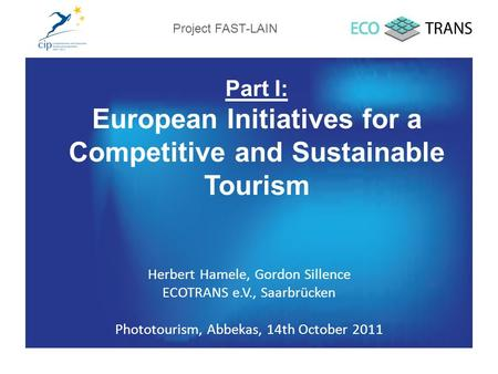 Part I: European Initiatives for a Competitive and Sustainable Tourism Herbert Hamele, Gordon Sillence ECOTRANS e.V., Saarbrücken Phototourism, Abbekas,