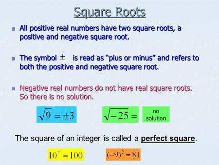 Square Roots All positive real numbers have two square roots, a positive and negative square root. All positive real numbers have two square roots, a positive.