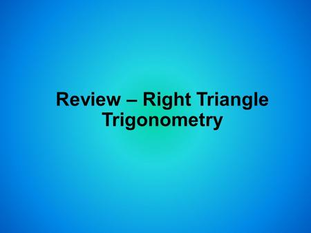 Review – Right Triangle Trigonometry. Objectives Find trigonometric ratios using right triangles. Use trigonometric ratios to find angle measures in right.