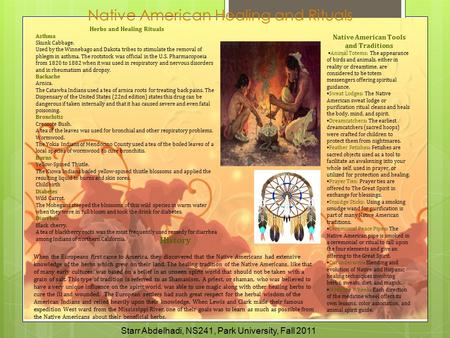 Native American Healing and Rituals History When the Europeans first came to America, they discovered that the Native Americans had extensive knowledge.