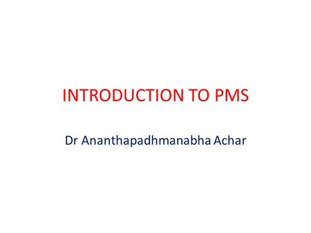 INTRODUCTION TO PMS Dr Ananthapadhmanabha Achar. Performance The accomplishment of a given task measured against preset known standards of accuracy, completeness,