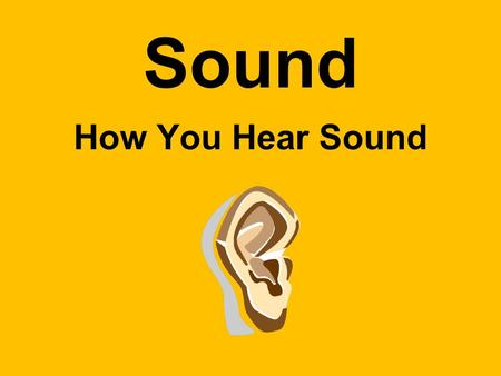 Sound How You Hear Sound. What is Sound? Sound is Longitudinal waves that travel through a medium & can be heard when they reach a person's or animal's.
