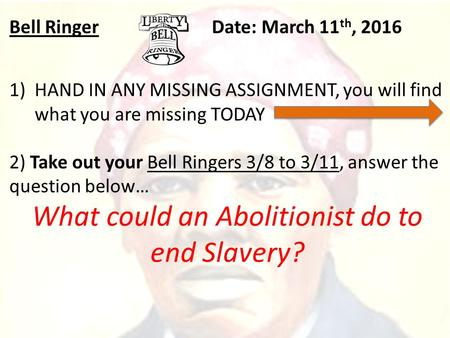 Bell RingerDate: March 11 th, 2016 1)HAND IN ANY MISSING ASSIGNMENT, you will find what you are missing TODAY 2) Take out your Bell Ringers 3/8 to 3/11,