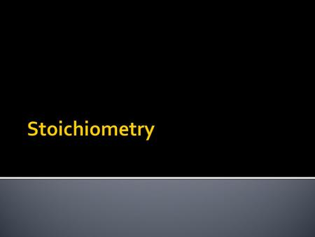  I can define stoichiometry.  I can identify the number of moles required in a reaction based on the coefficients.  I can determine how many moles.