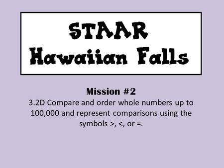 Mission #2 3.2D Compare and order whole numbers up to 100,000 and represent comparisons using the symbols >, <, or =.