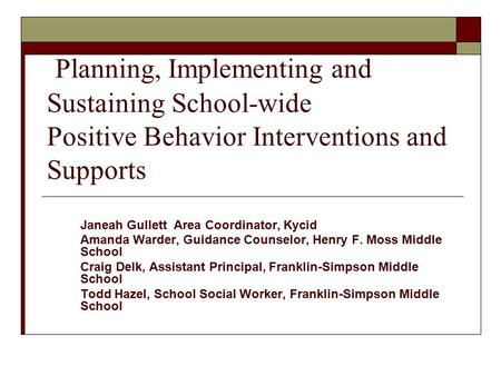 Planning, Implementing and Sustaining School-wide Positive Behavior Interventions and Supports Janeah Gullett Area Coordinator, Kycid Amanda Warder, Guidance.