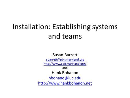 Installation: Establishing systems and teams Susan Barrett  and Hank Bohanon