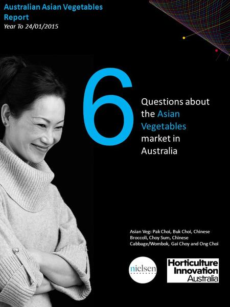 Copyright ©2013 The Nielsen Company. Confidential and proprietary. Questions about the Asian Vegetables market in Australia 6 Australian Asian Vegetables.