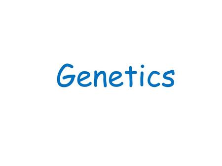 Genetics. Genetics is… the scientific study of heredity (traits that are passed from parent to offspring).