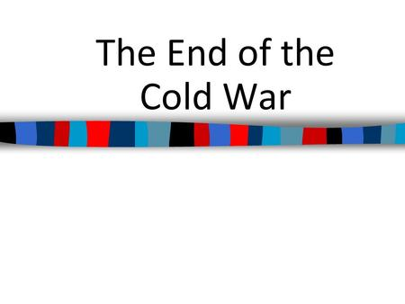The End of the Cold War. In the 1940s, 50s, & 60s the USA fought to contain communism throughout the world The USA & Soviet Union engaged in the Cold.