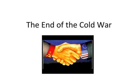 The End of the Cold War. Reasons for Collapse External (meaning what other countries did) President Reagan puts moral and economic pressure on the Soviet.