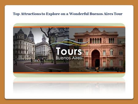 Top Attractions to Explore on a Wonderful Buenos Aires Tour.