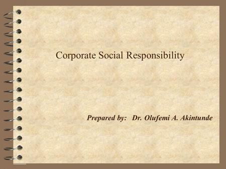 Corporate Social Responsibility. Prepared by:Dr. Olufemi A. Akintunde.
