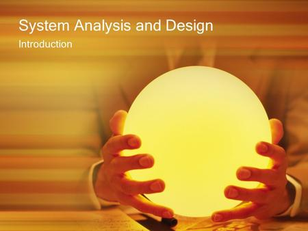 System Analysis and Design Introduction. Course Goal Systems Analysis and Design(SAD) presents a practical approach to information technology and system.