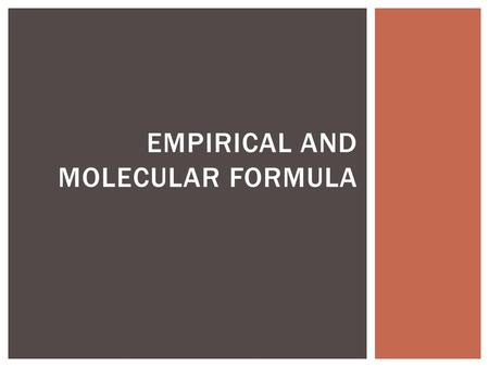 EMPIRICAL AND MOLECULAR FORMULA.  Empirical Formula – The lowest whole number ratio of atoms in a compound. Example: The empirical formula for the compound.