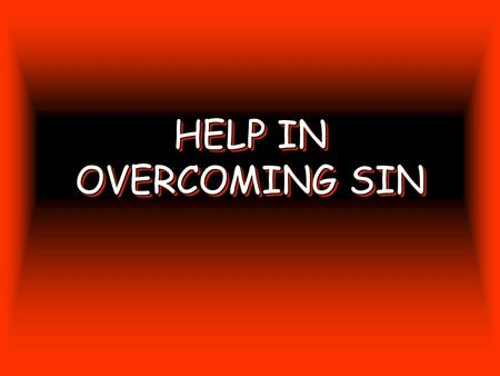 "HELP IN OVERCOMING SIN. 2  P RAYER 3 PRAYERPRAYER It is through prayer that we petition God. ""And do not lead us into temptation, But deliver us from."