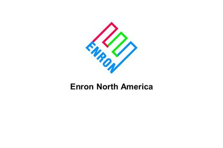 Enron North America. AC_01_ENA-1 Market-Making + Technology + Scale + Select Assets = Sustainable Competitive Advantage Enron North America North America.