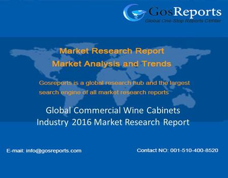 Global Commercial Wine Cabinets Industry 2016 Market Research Report.
