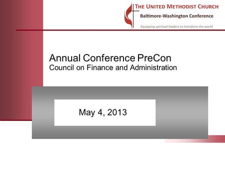 Annual Conference PreCon Council on Finance and Administration May 4, 2013.