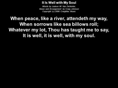 It Is Well with My Soul Words by Judson W. Van DeVenter, Music and Arrangement by Craig Johnson Copyright (c) 2006 CraigMac Music When peace, like a river,