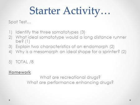 Starter Activity… Spot Test… Identify the three somatotypes (3)