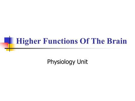Higher Functions Of The Brain Physiology Unit. hippocampus The objective of the lecture is to define types of memory and describe mechanism of learning.