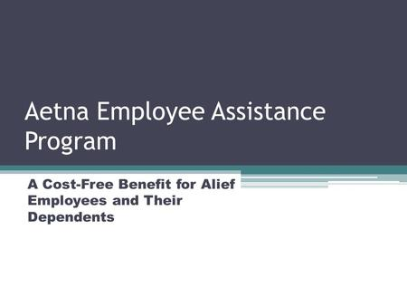 Aetna Employee Assistance Program A Cost-Free Benefit for Alief Employees and Their Dependents.