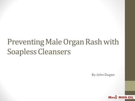 Preventing Male Organ Rash with Soapless Cleansers By John Dugan.