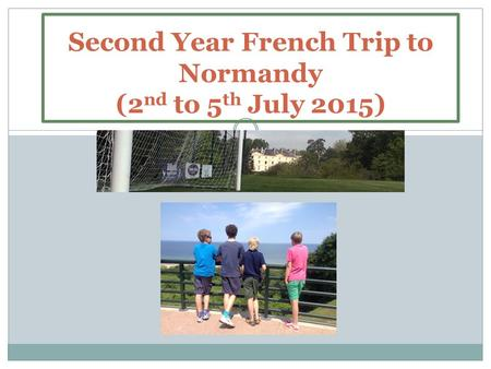 Second Year French Trip to Normandy (2 nd to 5 th July 2015)