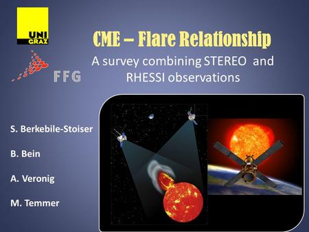 CME – Flare Relationship A survey combining STEREO and RHESSI observations S. Berkebile-Stoiser B. Bein A.Veronig M. Temmer.