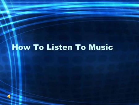 How To Listen To Music. What Makes Good Music…? What Is Music…? –What Music Do You Enjoy…? WHY??? LISTEN… –What do you think of these 3 pieces of music…?