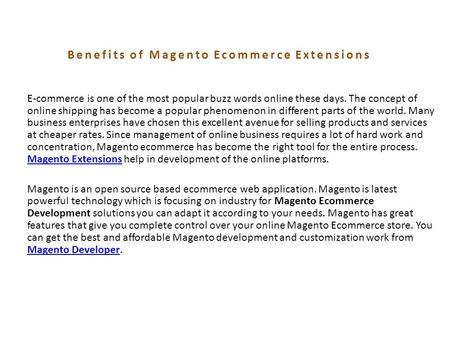 Benefits of Magento Ecommerce Extensions E-commerce is one of the most popular buzz words online these days. The concept of online shipping has become.