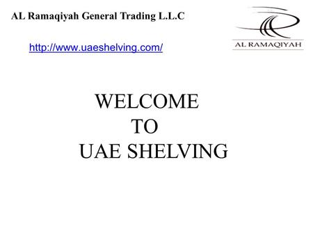 AL Ramaqiyah General Trading L.L.C WELCOME TO UAE SHELVING