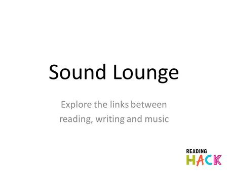 Sound Lounge Explore the links between reading, writing and music.
