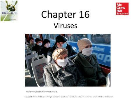 Chapter 16 Viruses Masks: ©Yuriy Dyachyshyn/AFP/Getty Images Copyright © McGraw-Hill Education. All rights reserved. No reproduction or distribution without.