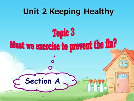Section A Unit 2 Keeping Healthy illnesses 感冒 发烧 咳嗽 头痛 牙痛 背痛 胃痛 have a cold have a fever have a cough have a headache have a toothache have a backache.