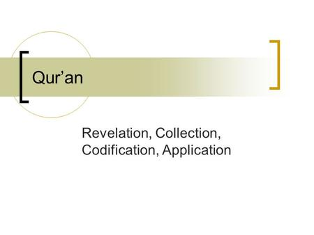 Qur'an Revelation, Collection, Codification, Application.