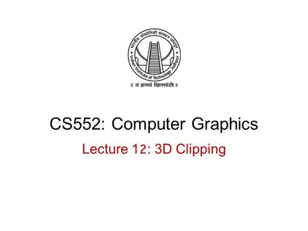 CS552: Computer Graphics Lecture 12: 3D Clipping.