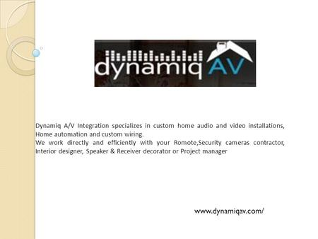 Dynamiq A/V Integration specializes in custom home audio and video installations, Home automation and custom wiring. We work directly and efficiently with.