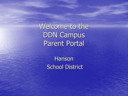 Welcome to the DDN Campus Parent Portal Hanson School District School District.