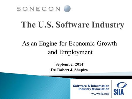 As an Engine for Economic Growth and Employment September 2014 Dr. Robert J. Shapiro.
