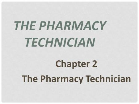 THE PHARMACY TECHNICIAN Chapter 2 The Pharmacy Technician.