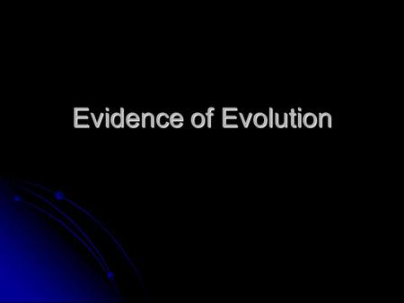 Evidence of Evolution. I. Evolution A. Definition: gradual changes in a species over time.
