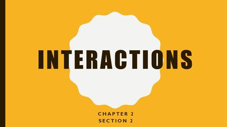 Interactions Chapter 2 Section 2.