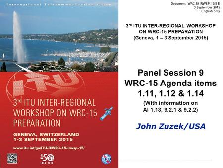 International Telecommunication Union Document WRC-15-IRWSP-15/8-E 3 September 2015 English only 3 rd ITU INTER-REGIONAL WORKSHOP ON WRC-15 PREPARATION.
