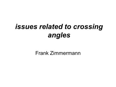 Issues related to crossing angles Frank Zimmermann.