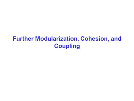 Further Modularization, Cohesion, and Coupling. Simple Program Design, Fourth Edition Chapter 9 2 Objectives In this chapter you will be able to: Further.
