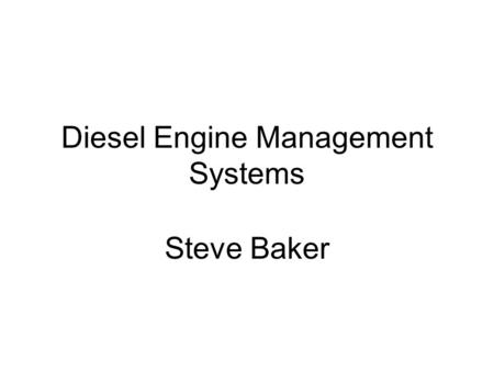 Diesel Engine Management Systems Steve Baker. Diesel Engine Management Systems Steve Baker.