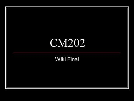 CM202 Wiki Final. Your Final Project will be to research, evaluate, analyze, discuss, and write about an issue, problem, question, or development in one.